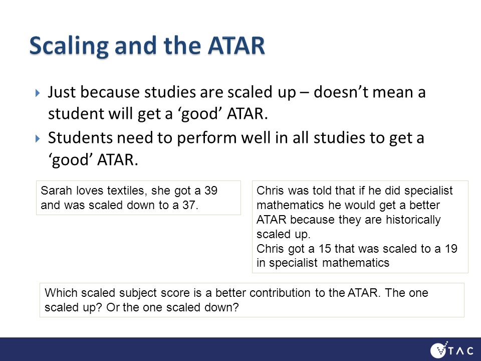 Just because studies are scaled up – doesnt mean a student will get a good ATAR.