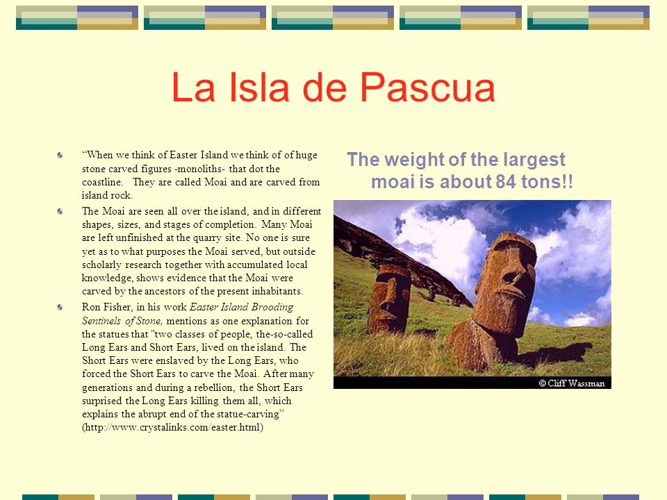 La Isla de Pascua Its a 4 hour, 40 minute flight from Santiago to Easter Island. Thats the equivalent of flying from Chicago to Seattle non- stop. The