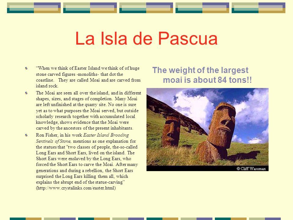 La Isla de Pascua Its a 4 hour, 40 minute flight from Santiago to Easter Island.