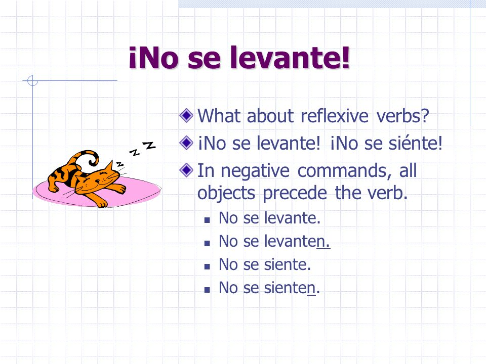¡No! How do we make negative commands in Spanish? ¡No fume! ¡No tome café! ¡No coma tanto! Right – simply put the word NO in front of the command form