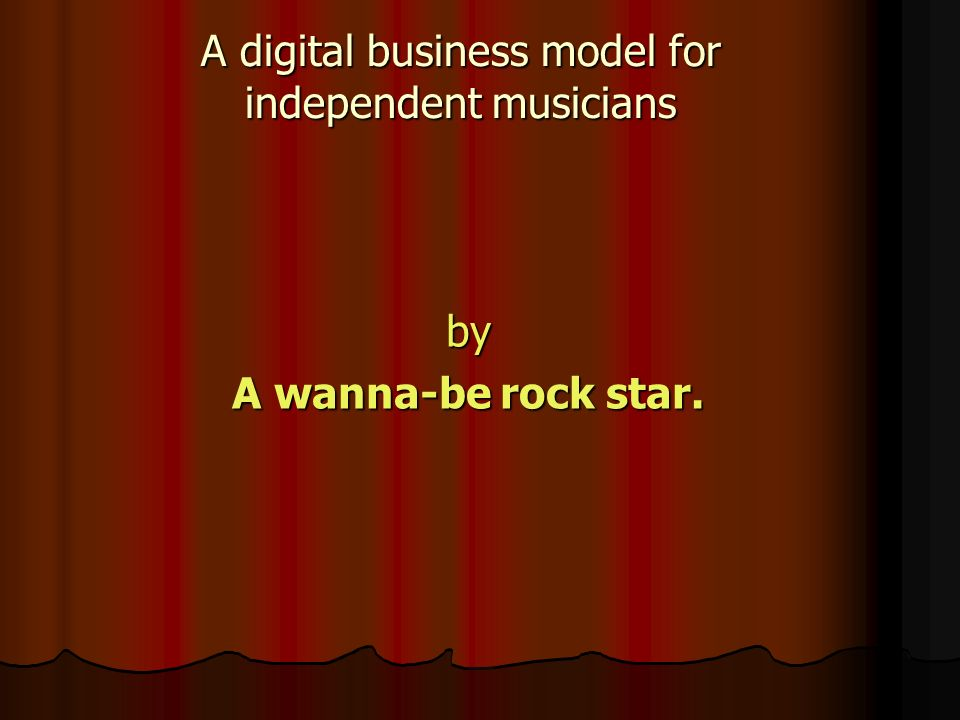 A digital business model for independent musicians by A wanna-be rock star.