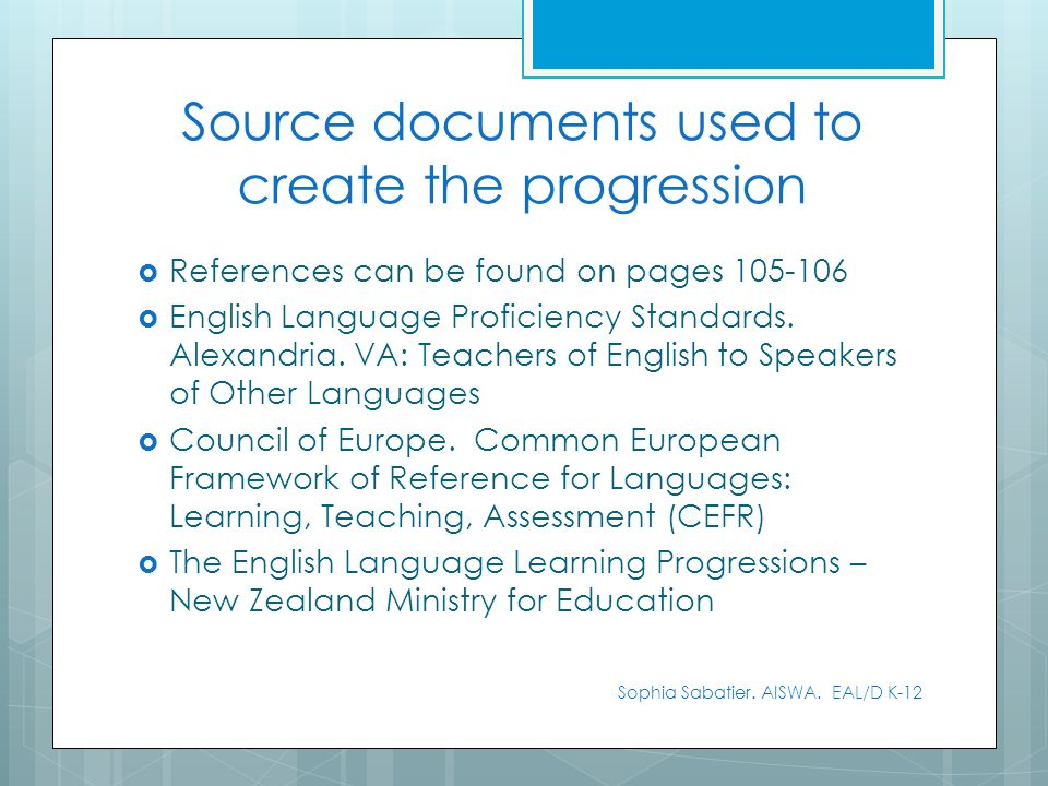 References can be found on pages 105-106 English Language Proficiency Standards. Alexandria. VA: Teachers of English to Speakers of Other Languages Co