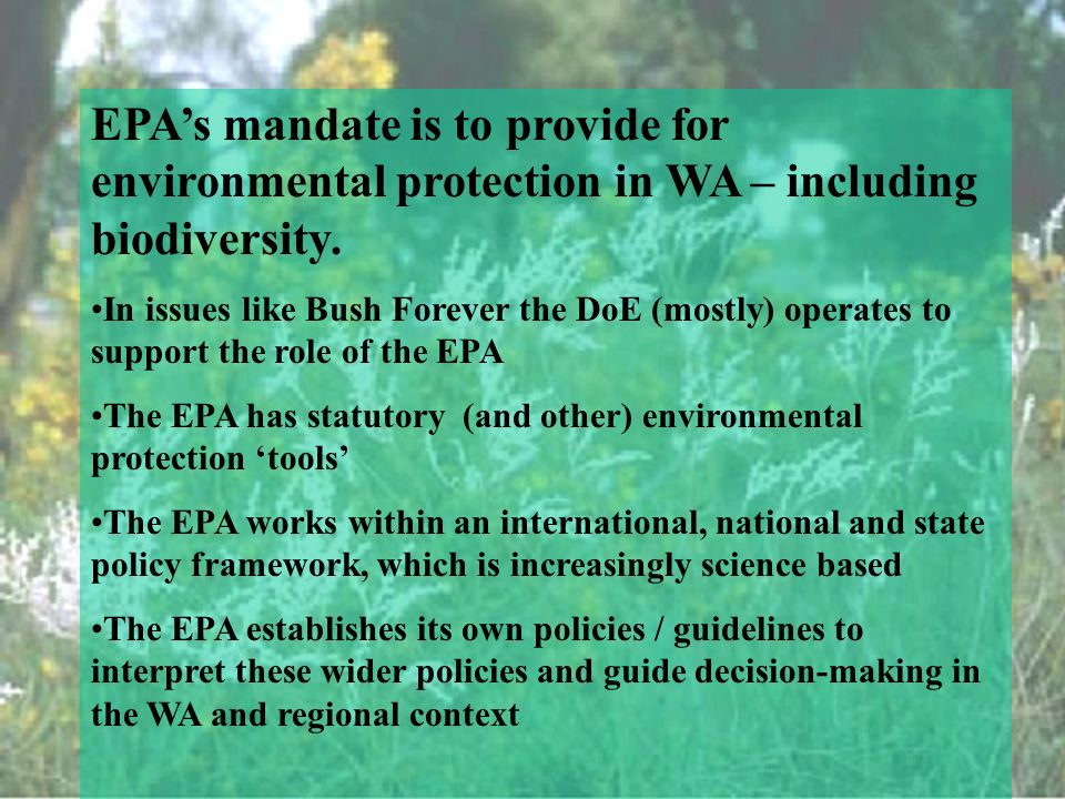 EPAs mandate is to provide for environmental protection in WA – including biodiversity.