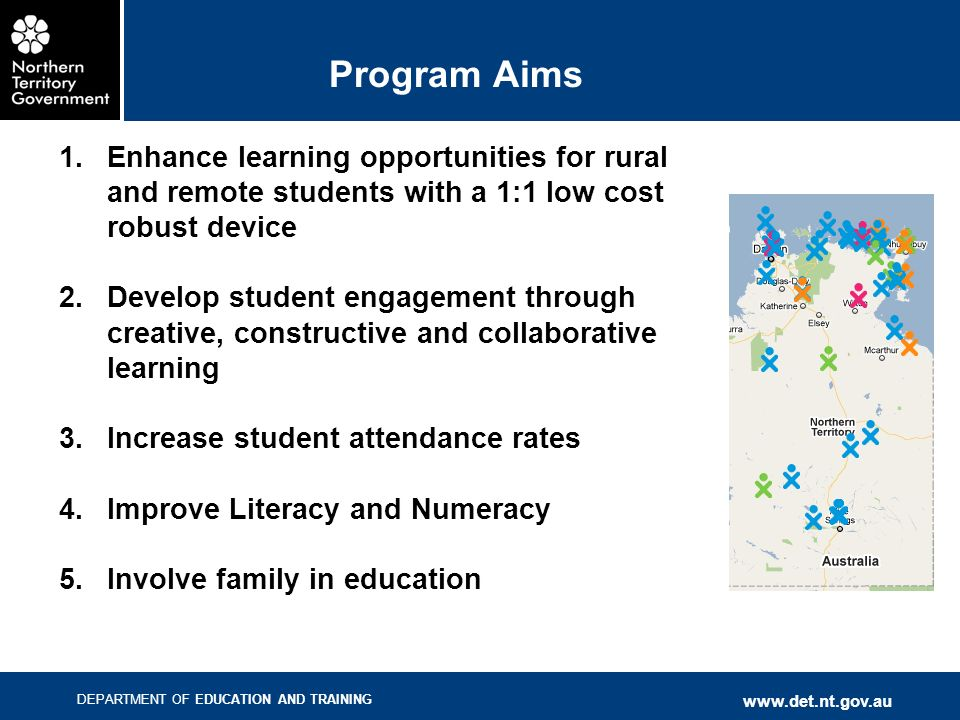 DEPARTMENT OF EDUCATION AND TRAINING www.det.nt.gov.au Program Aims 1.Enhance learning opportunities for rural and remote students with a 1:1 low cost
