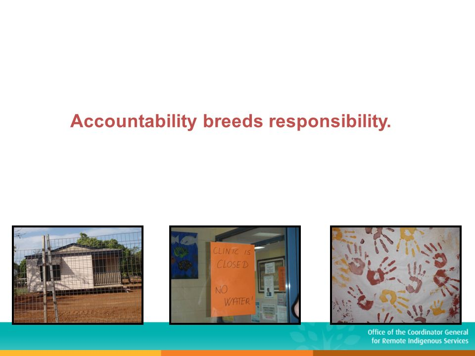 Accountability breeds responsibility.