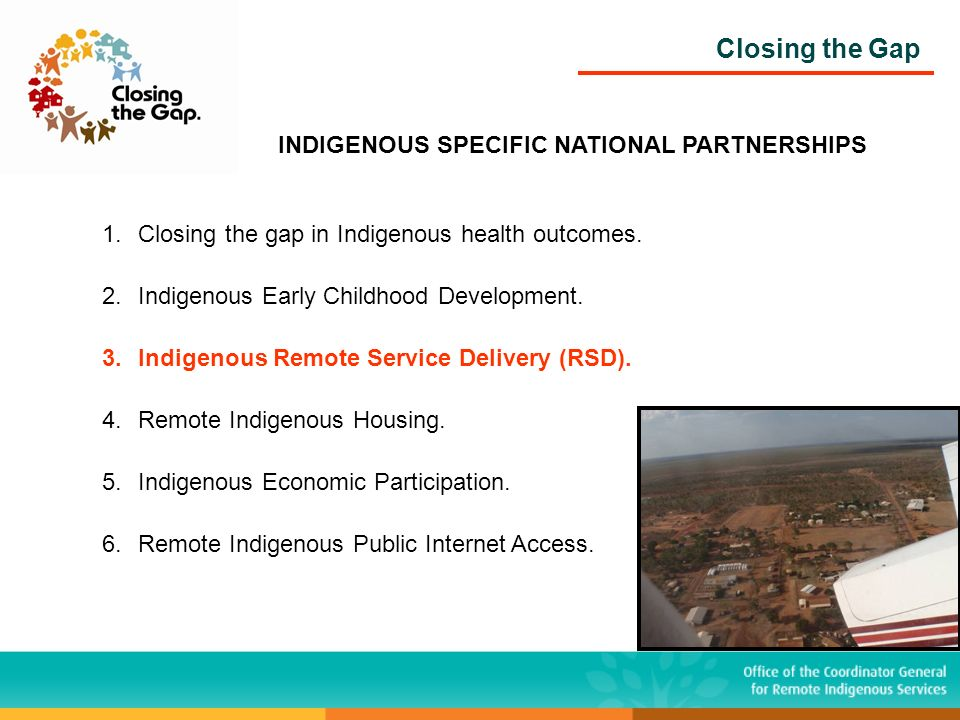 Closing the Gap INDIGENOUS SPECIFIC NATIONAL PARTNERSHIPS 1.Closing the gap in Indigenous health outcomes.