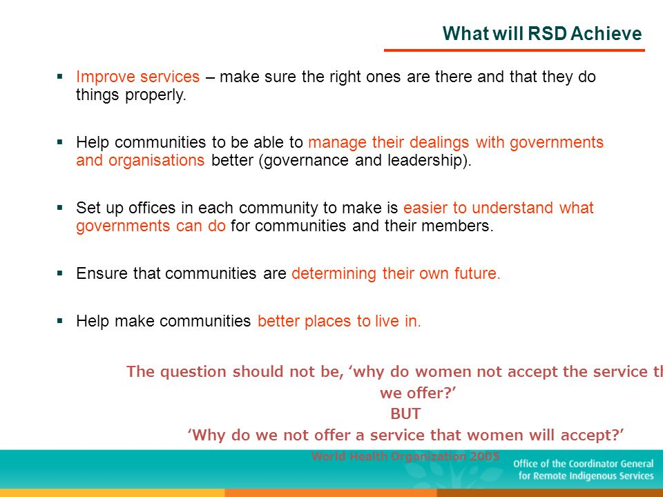 What will RSD Achieve Improve services – make sure the right ones are there and that they do things properly. Help communities to be able to manage th