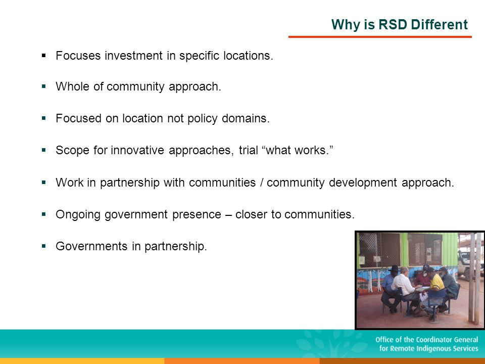 Why is RSD Different Focuses investment in specific locations. Whole of community approach. Focused on location not policy domains. Scope for innovati
