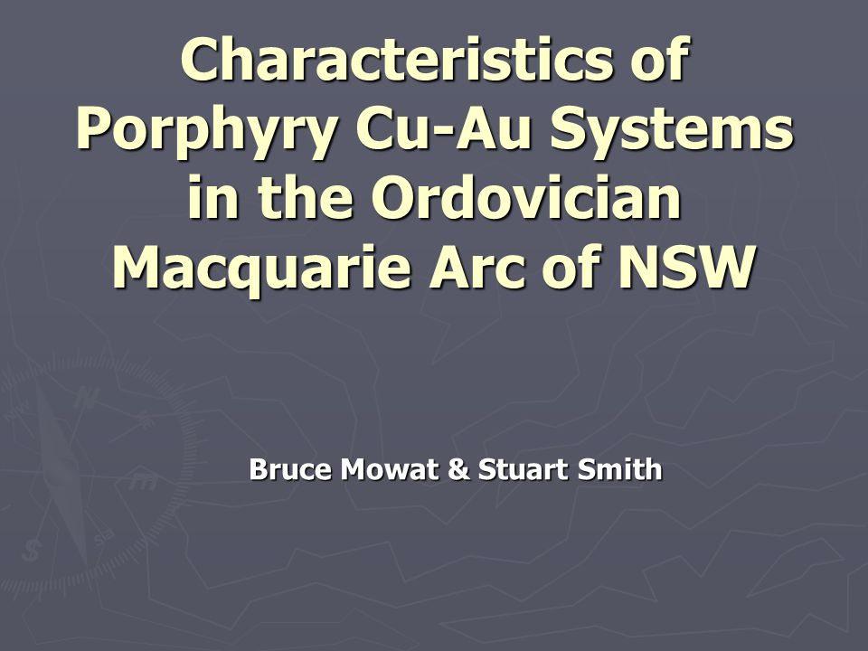 Characteristics of Porphyry Cu-Au Systems in the Ordovician Macquarie Arc of NSW Bruce Mowat & Stuart Smith