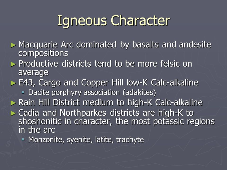 Igneous Character Macquarie Arc dominated by basalts and andesite compositions Macquarie Arc dominated by basalts and andesite compositions Productive