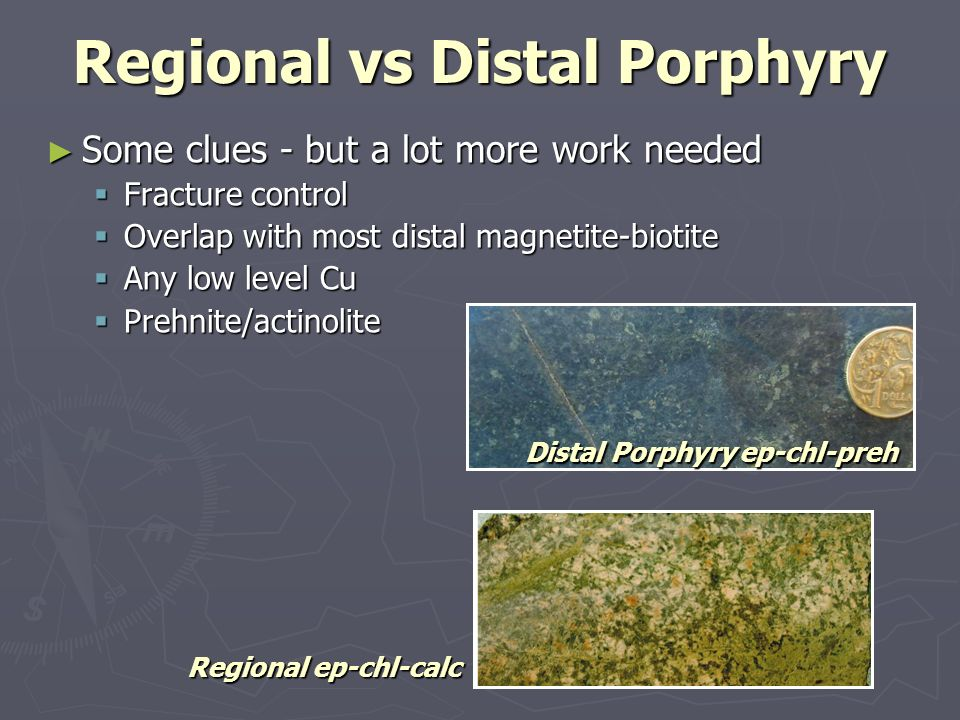 Regional vs Distal Porphyry Some clues - but a lot more work needed Some clues - but a lot more work needed Fracture control Fracture control Overlap
