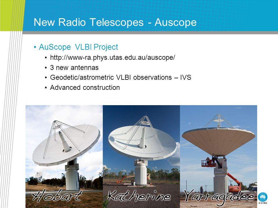 New Radio Telescopes – ASKAP & NZ First ASKAP antenna (from planned 36) 12m antenna; Alt-Az mount 3 rd axis motion for polarisation Very fast: 4 degs/second Interim VLBI system at 1400 MHz NZ Warkworth antenna 12m antenna; Alt-Az mount Similar to AuScope Very fast: 4 degs/second Interim VLBI system at 1400 MHz
