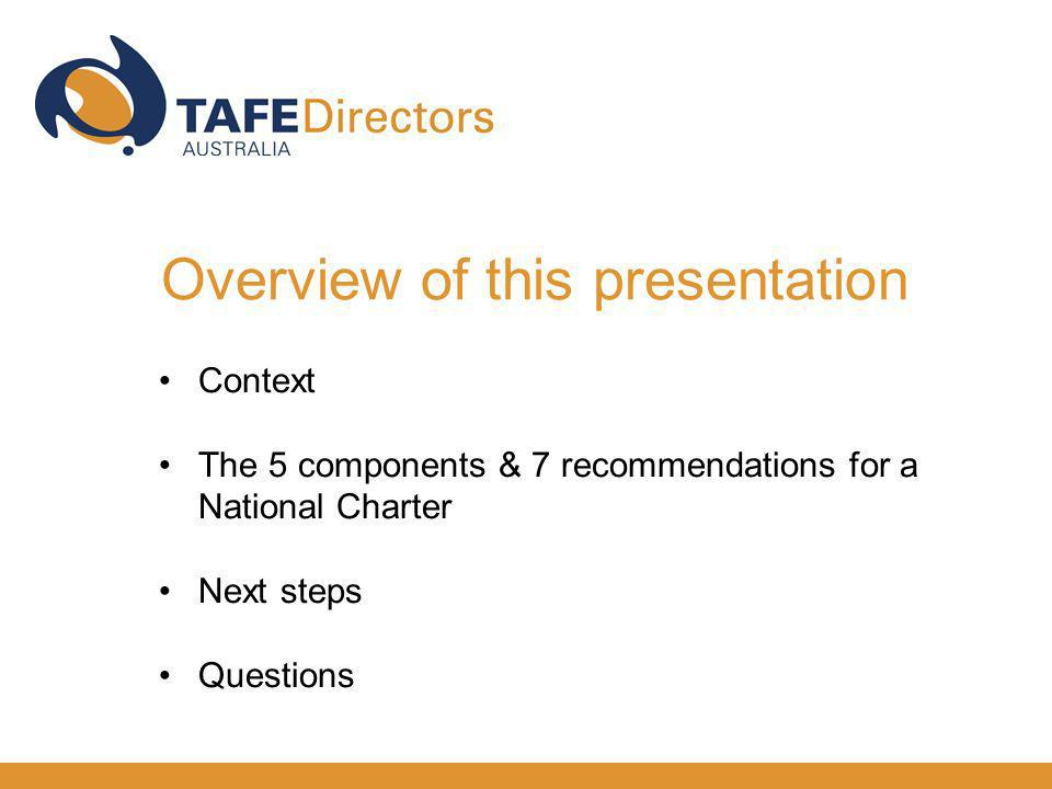 Context The 5 components & 7 recommendations for a National Charter Next steps Questions Overview of this presentation