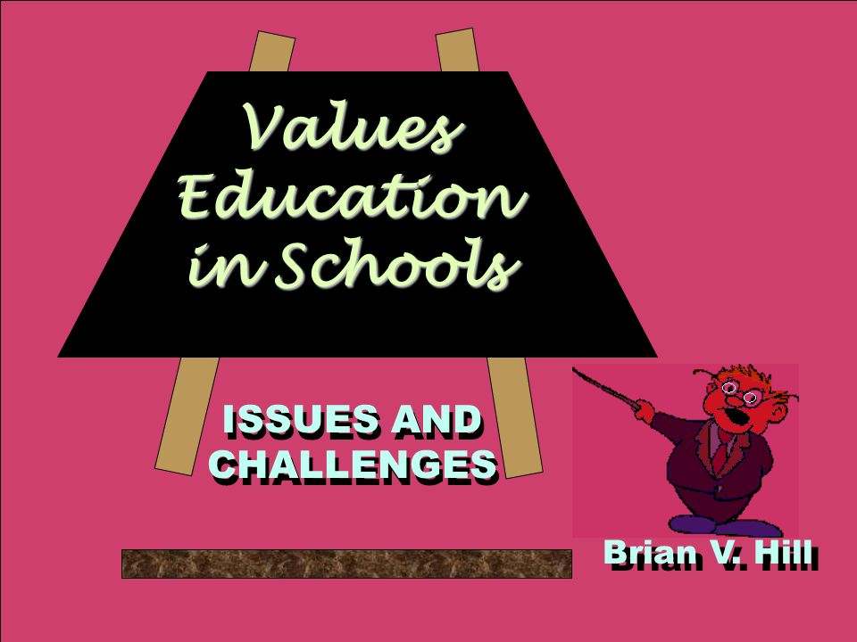 Values Education in Schools ISSUES AND CHALLENGES Brian V. Hill