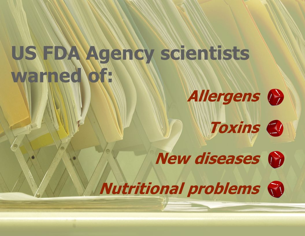 Allergens Toxins New diseases Nutritional problems US FDA Agency scientists warned of: