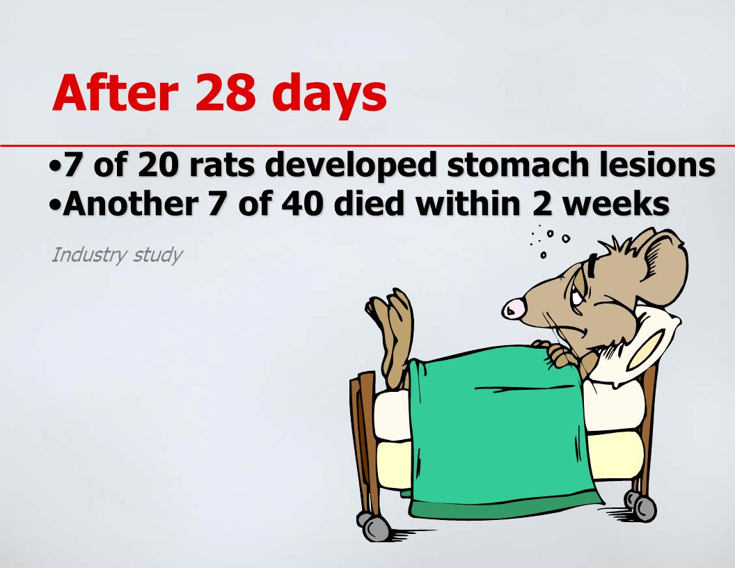 After 28 days 7 of 20 rats developed stomach lesions7 of 20 rats developed stomach lesions Another 7 of 40 died within 2 weeksAnother 7 of 40 died wit