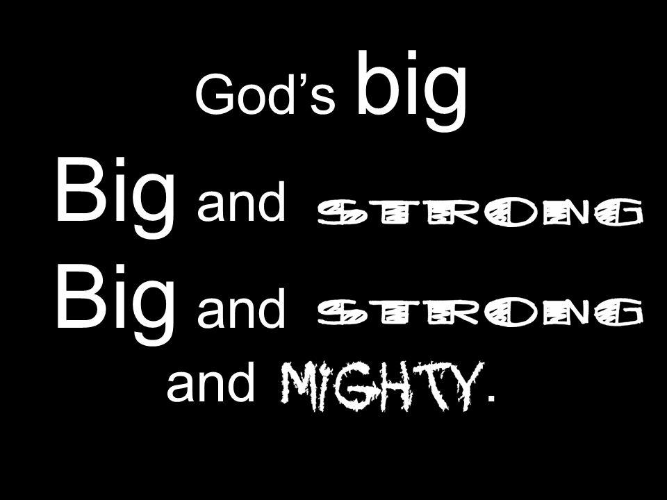 Gods big Big and and.