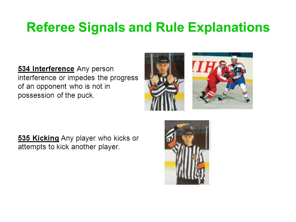Referee Signals and Rule Explanations 534 Interference Any person interference or impedes the progress of an opponent who is not in possession of the
