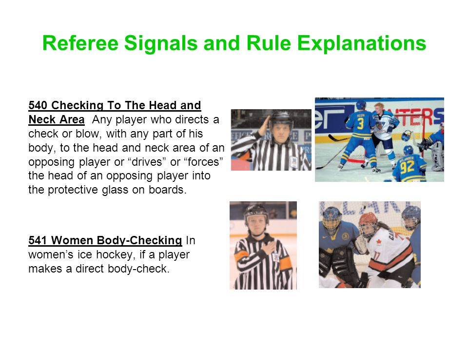 Referee Signals and Rule Explanations 540 Checking To The Head and Neck Area Any player who directs a check or blow, with any part of his body, to the