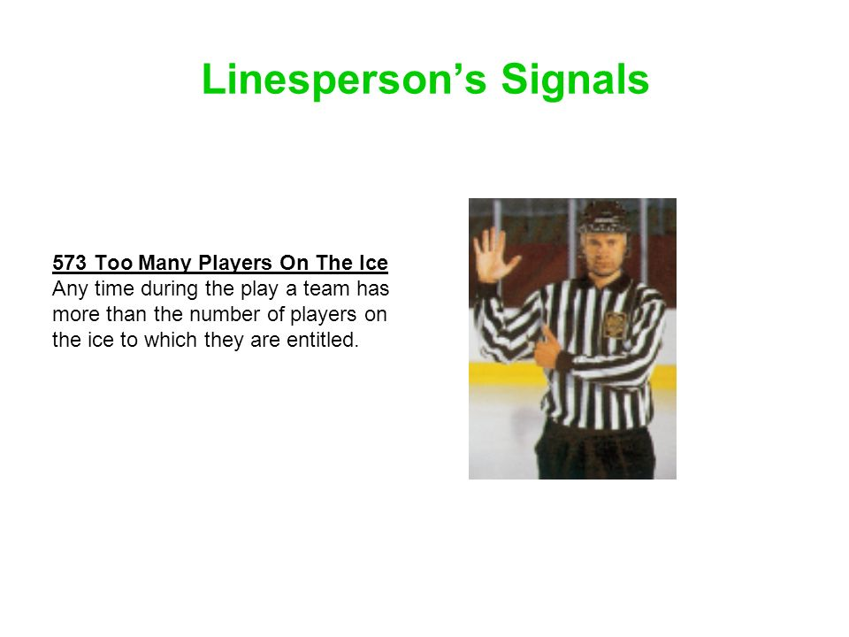 Linespersons Signals 573 Too Many Players On The Ice Any time during the play a team has more than the number of players on the ice to which they are