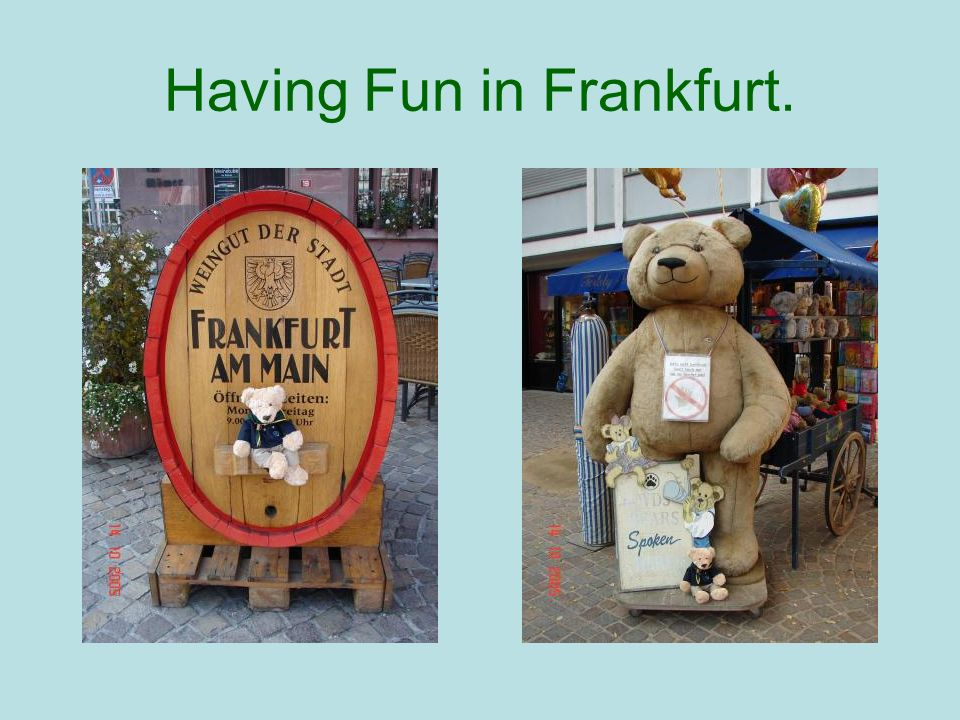 Having Fun in Frankfurt.