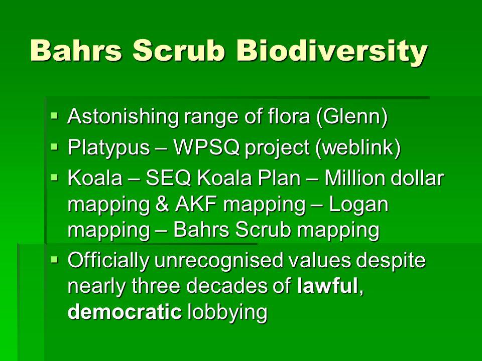 Bahrs Scrub Biodiversity Astonishing range of flora (Glenn) Astonishing range of flora (Glenn) Platypus – WPSQ project (weblink) Platypus – WPSQ proje