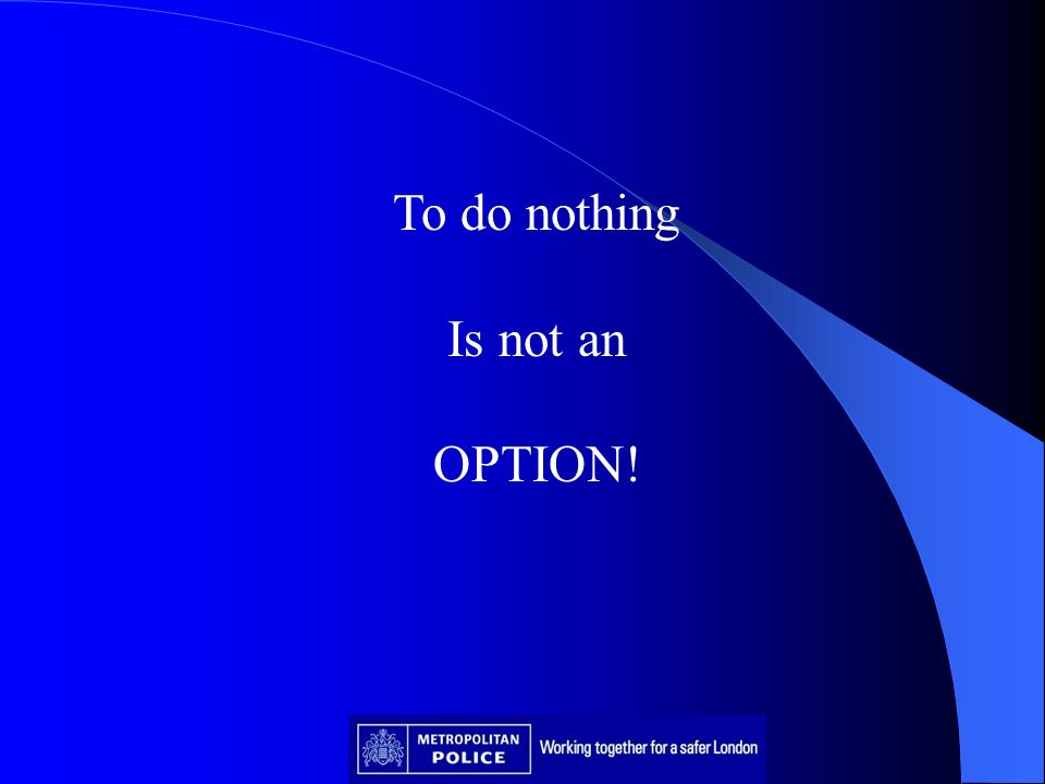 To do nothing Is not an OPTION!