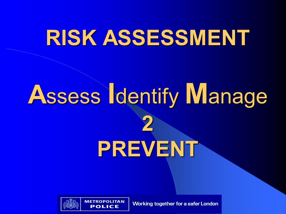 RISK ASSESSMENT A ssess I dentify M anage 2 PREVENT RISK ASSESSMENT A ssess I dentify M anage 2 PREVENT