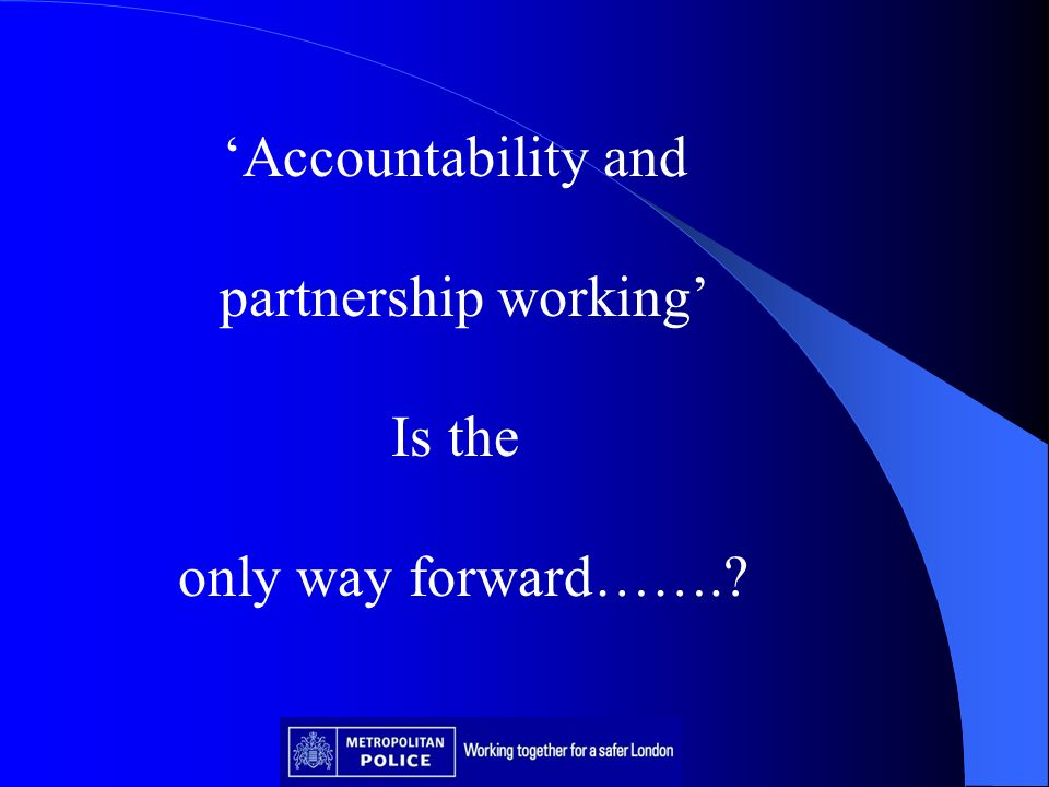 Accountability and partnership working Is the only way forward…….?