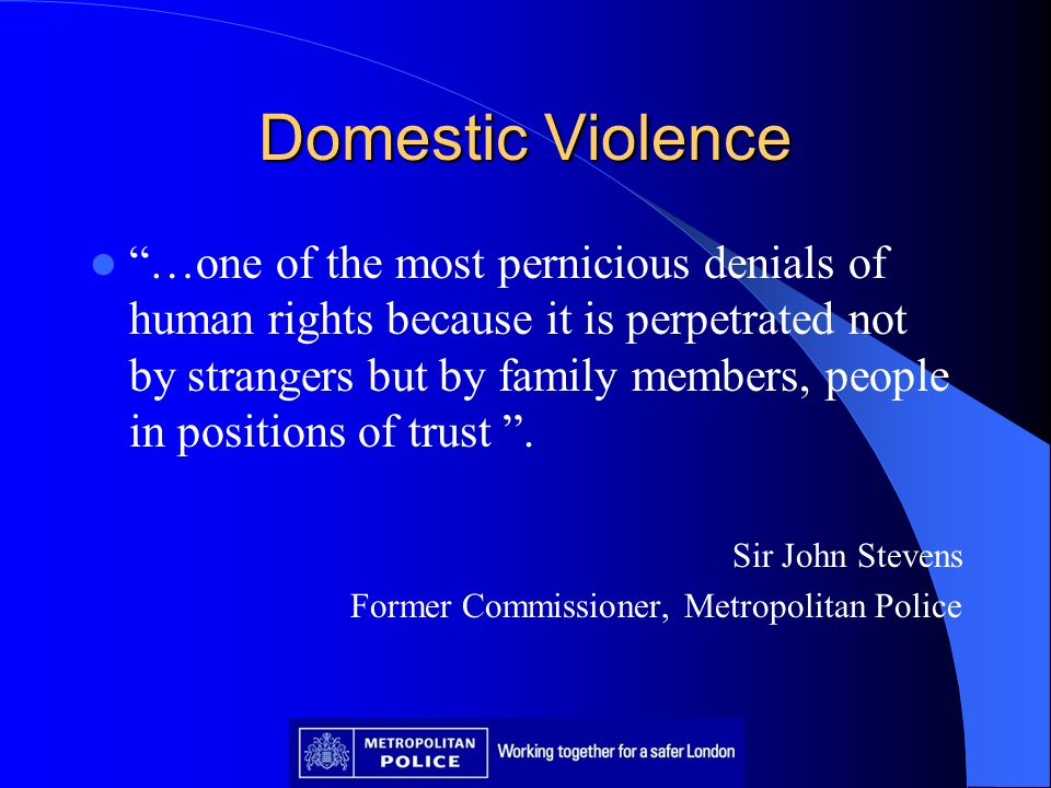 Domestic Violence …one of the most pernicious denials of human rights because it is perpetrated not by strangers but by family members, people in posi