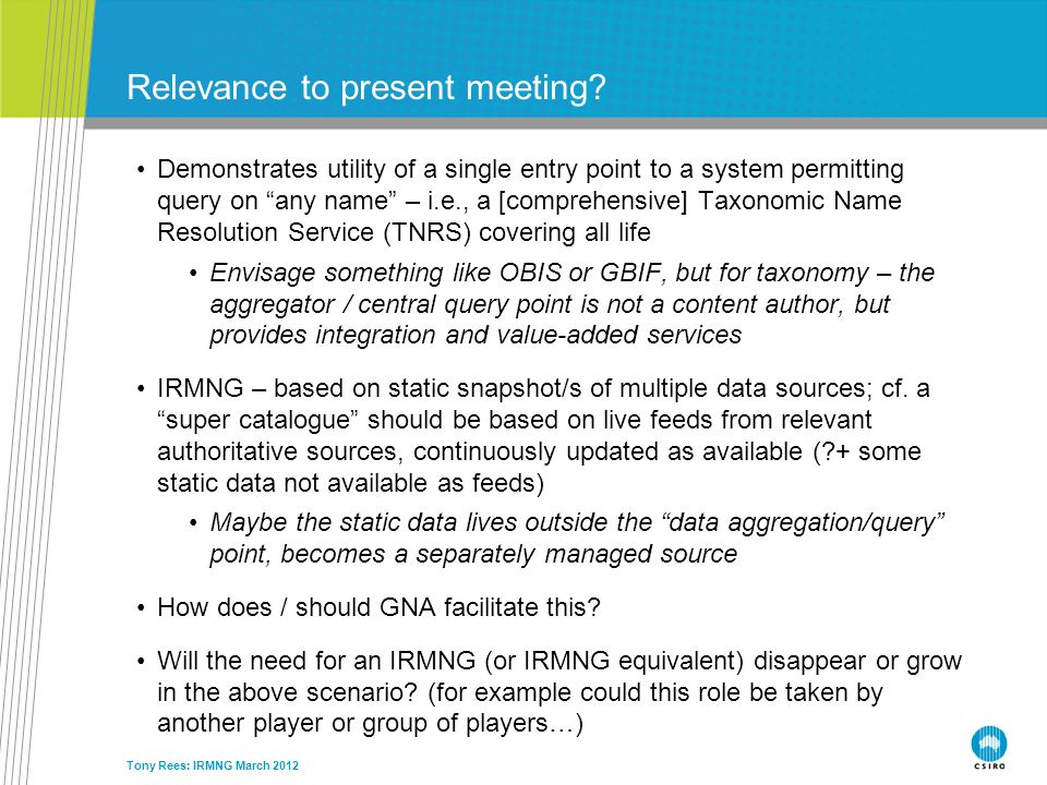 Tony Rees: IRMNG March 2012 Relevance to present meeting? Demonstrates utility of a single entry point to a system permitting query on any name – i.e.