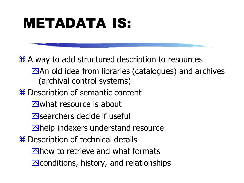 Free text Structured Text Resource & metadata Database with schema Sophisticated searching Unsophisticated searching ADDING STRUCTURED DESCRIPTION