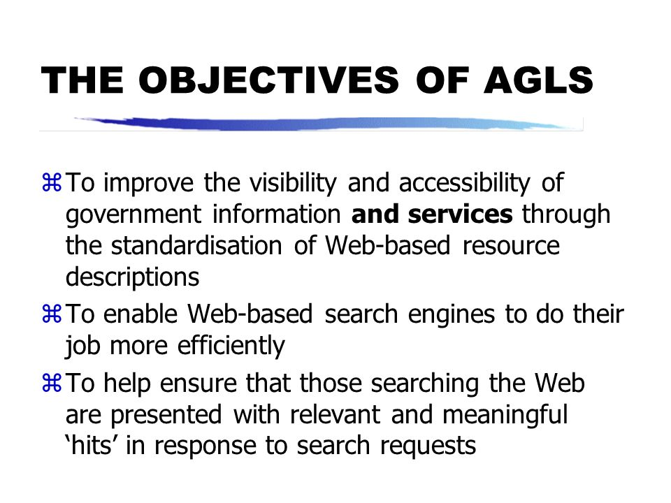 AGLS INVOLVES COOPERATION BETWEEN: zTHE NATIONAL ARCHIVES OF AUSTRALIA zTHE OFFICE FOR GOVERNMENT ONLINE [formerly the Office of Government Informatio