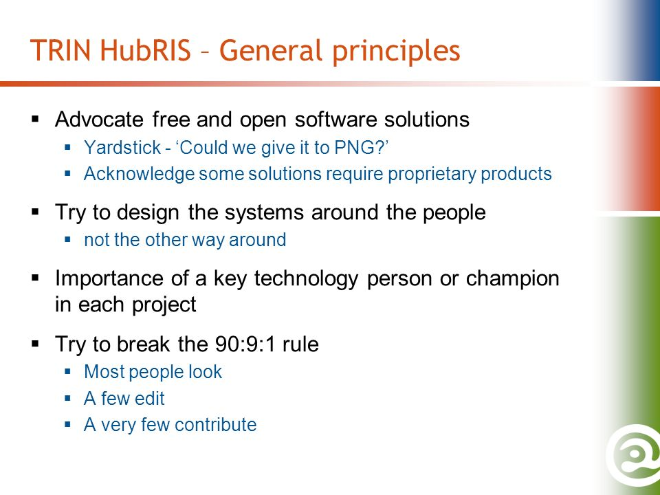 TRIN HubRIS – General principles Advocate free and open software solutions Yardstick - Could we give it to PNG.