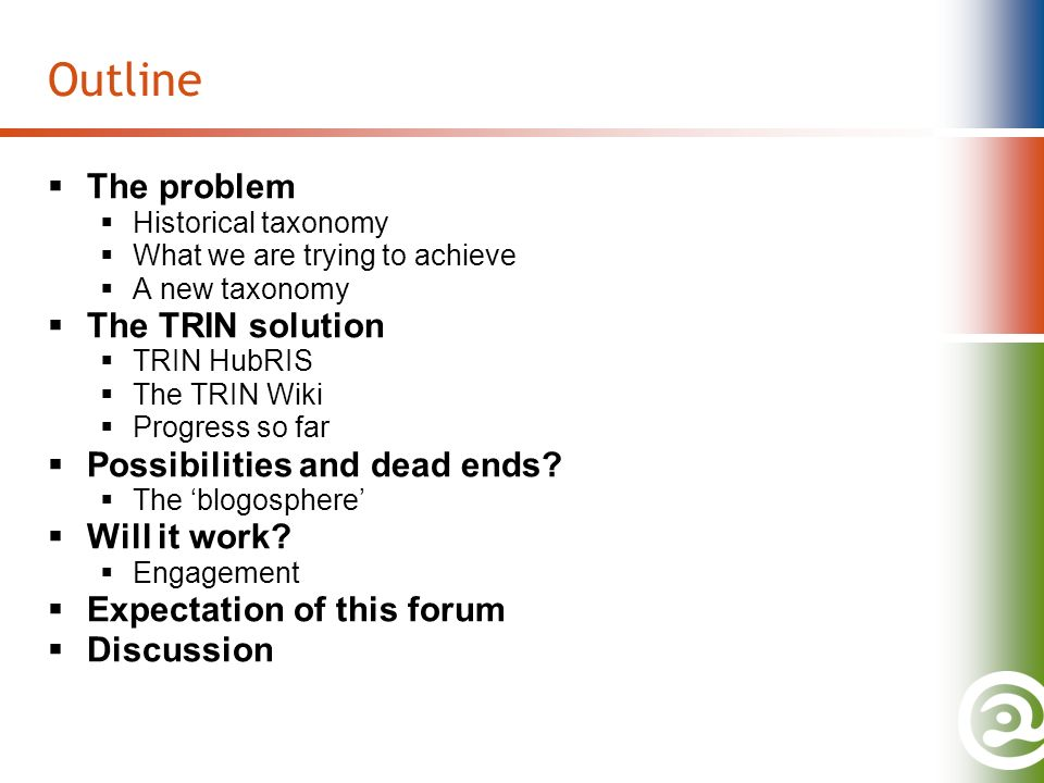 Outline The problem Historical taxonomy What we are trying to achieve A new taxonomy The TRIN solution TRIN HubRIS The TRIN Wiki Progress so far Possibilities and dead ends.