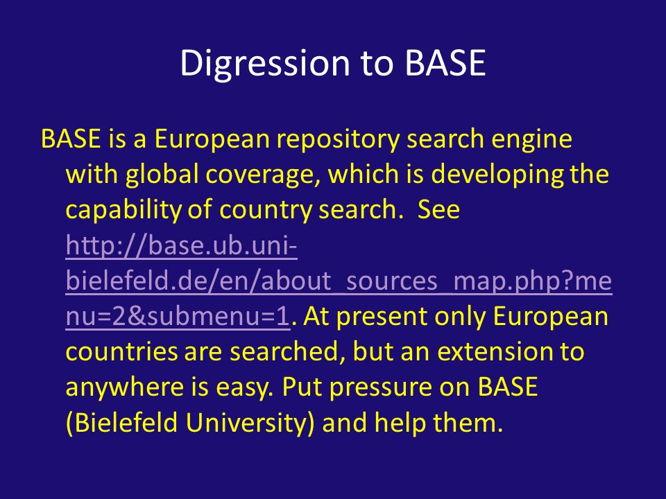 Digression to BASE BASE is a European repository search engine with global coverage, which is developing the capability of country search.