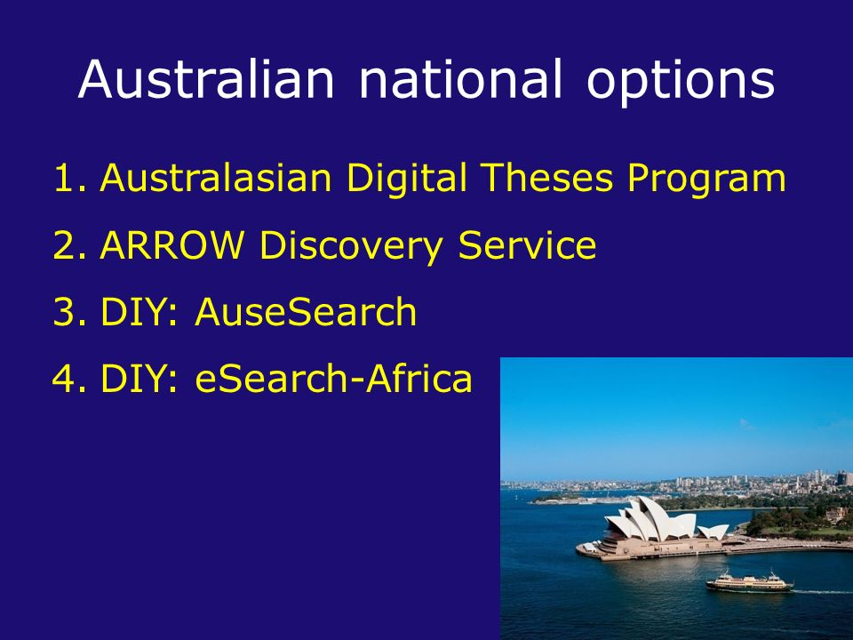 Australian national options 1.Australasian Digital Theses Program 2.ARROW Discovery Service 3.DIY: AuseSearch 4.DIY: eSearch-Africa