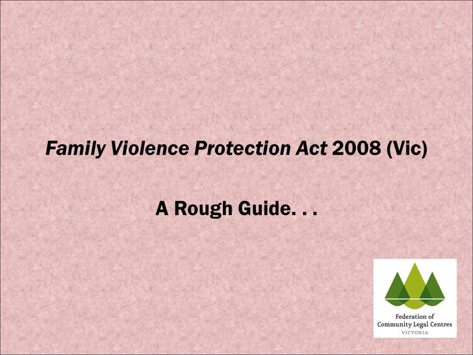 Family Violence Protection Act Non-violence is a fundamental social value that must be promoted Family violence is a fundamental violation of human rights and is unacceptable in any form Family violence is not acceptable in any community or culture The justice system should treat the views of victims of family violence with respect