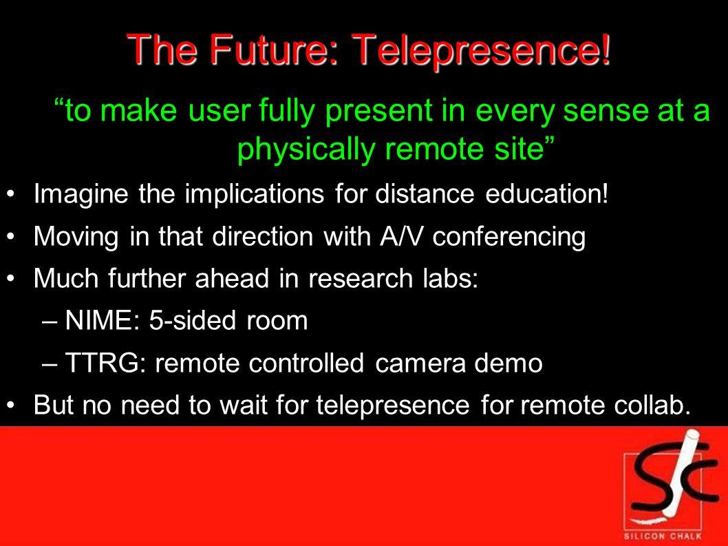 The Future: Telepresence.