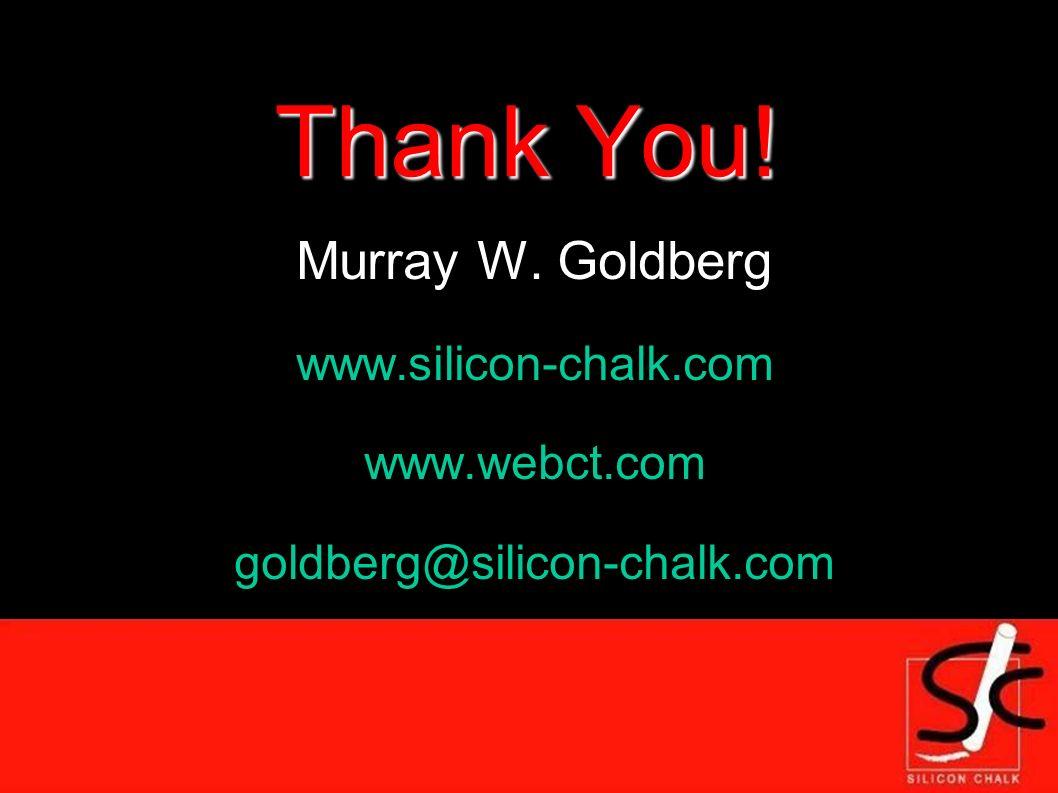Thank You! Murray W. Goldberg www.silicon-chalk.com www.webct.com goldberg@silicon-chalk.com