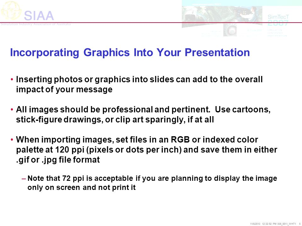 11/6/2013 12:33:14 PM 008_5811_WHT1 5 Incorporating Graphics Into Your Presentation Inserting photos or graphics into slides can add to the overall im