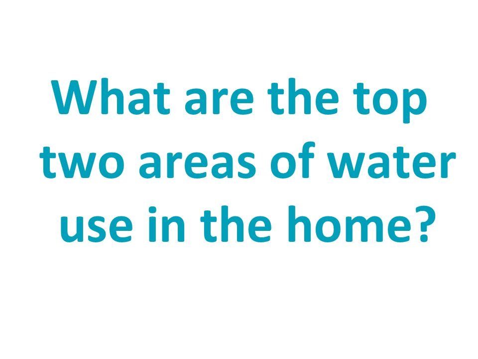 What are the top two areas of water use in the home?