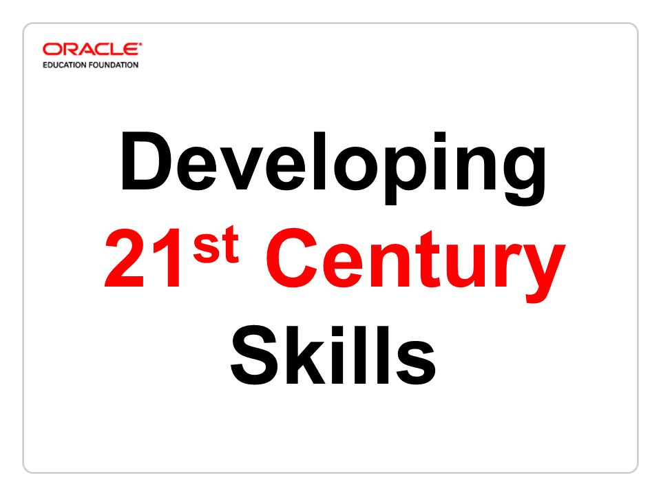 Developing 21 st Century Skills