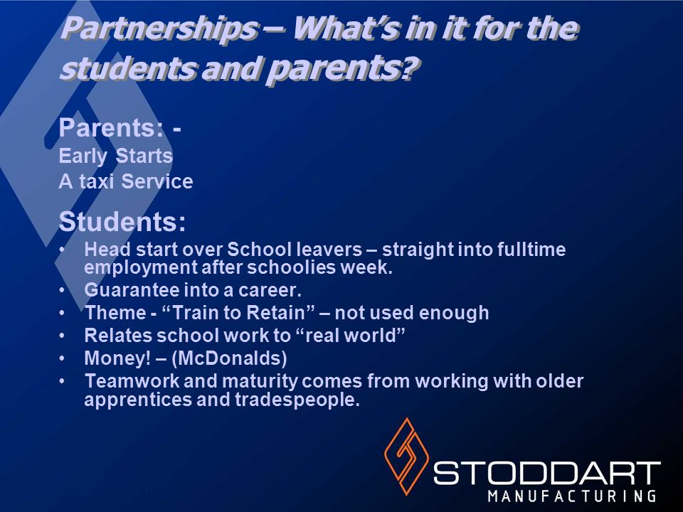 Partnerships – Whats in it for the students and parents ? Parents: - Early Starts A taxi Service Students: Head start over School leavers – straight i