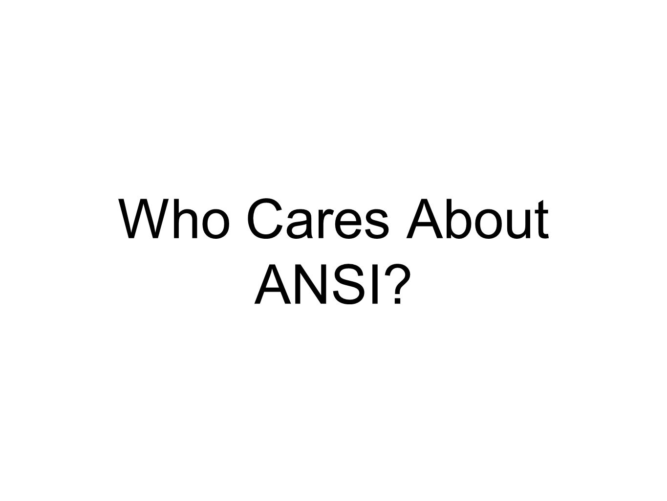 Who Cares About ANSI