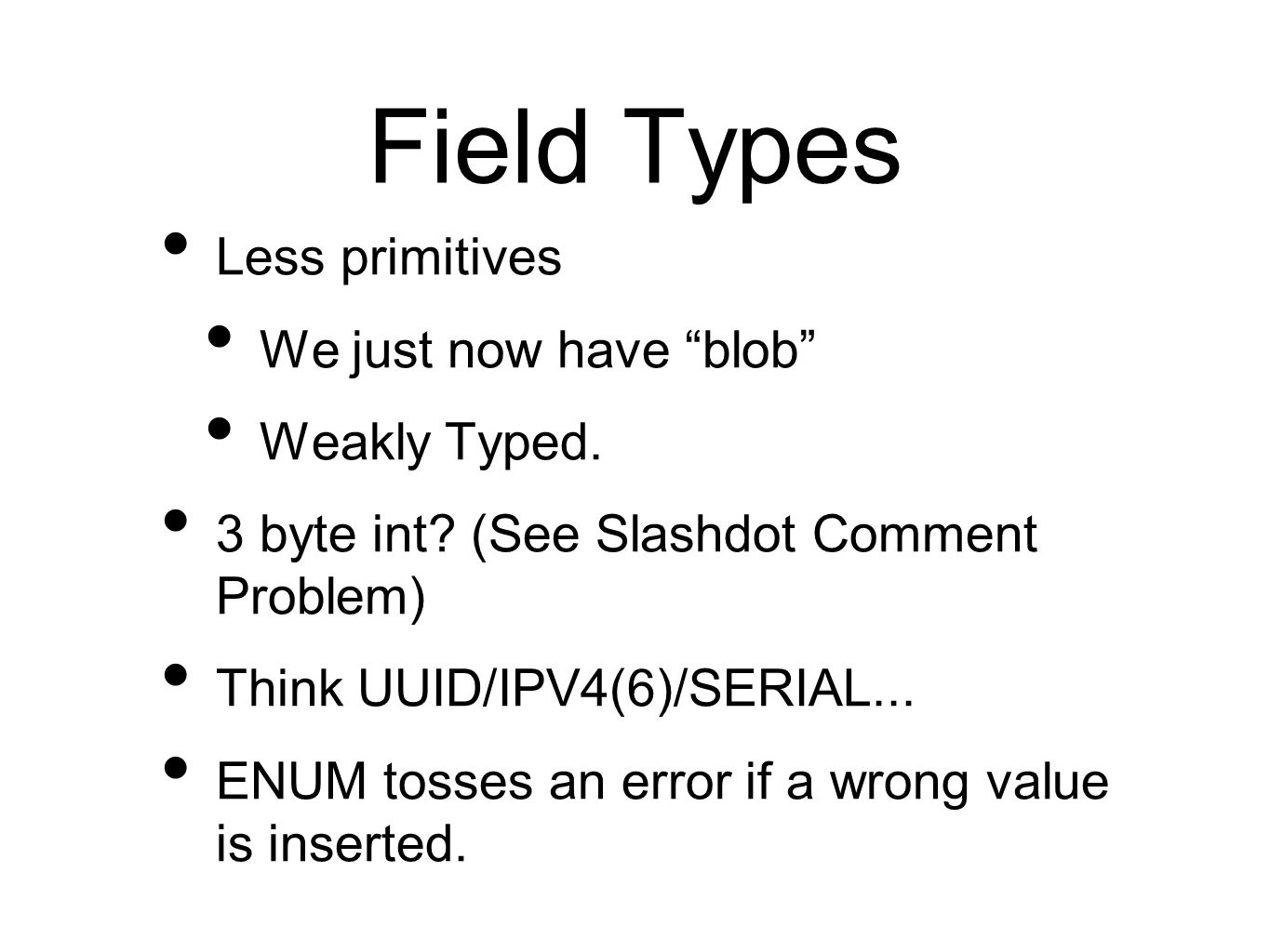 Field Types Less primitives We just now have blob Weakly Typed.