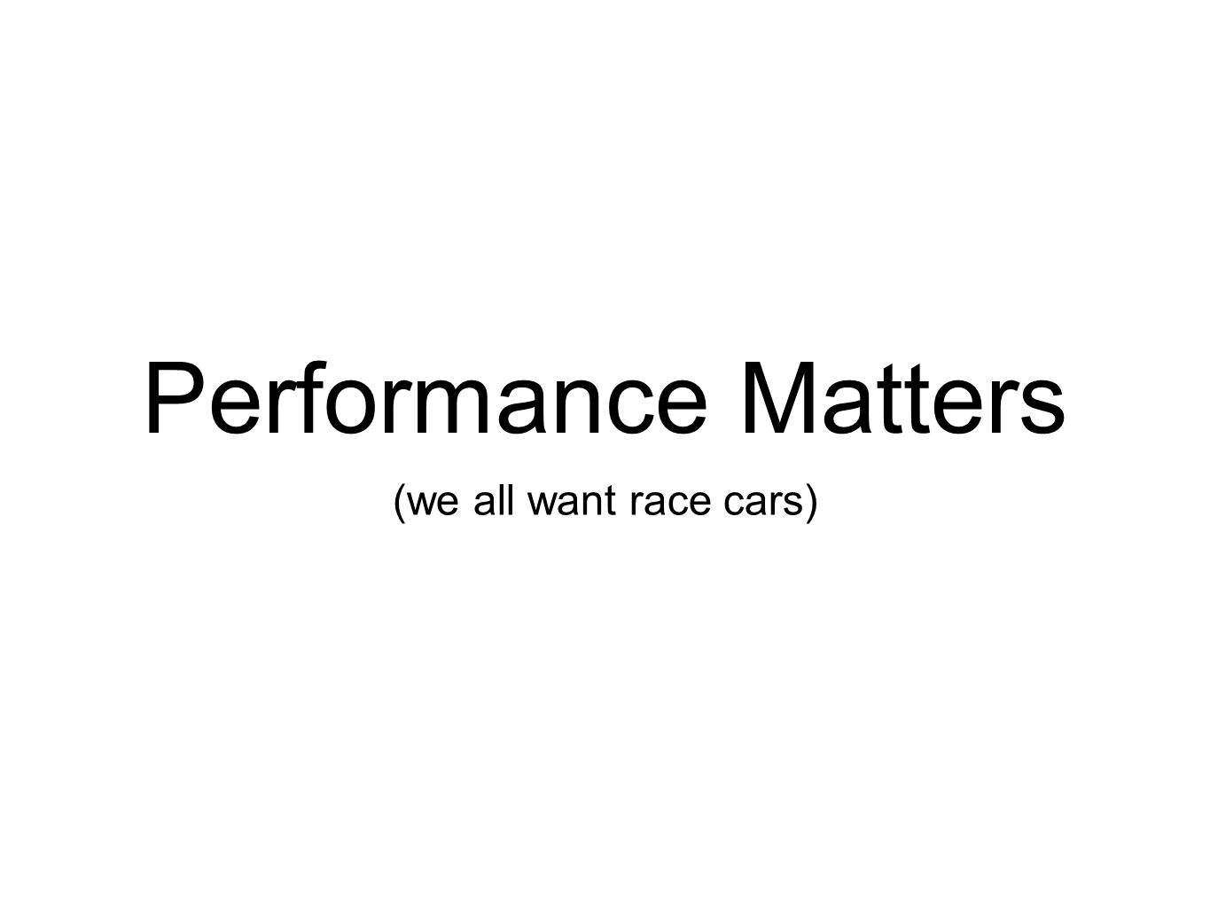 Performance Matters (we all want race cars)
