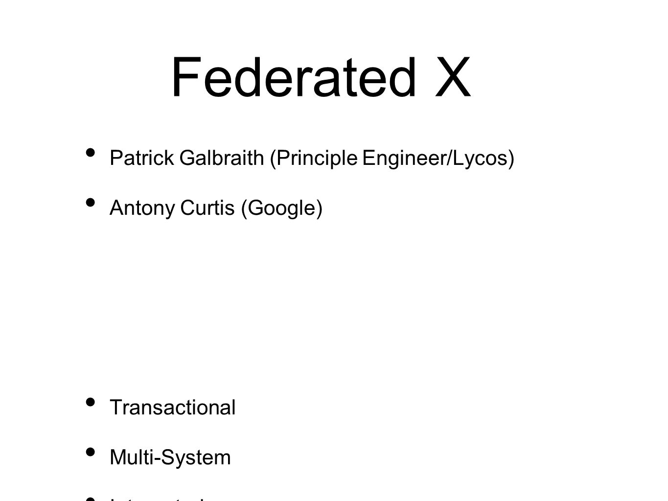 Patrick Galbraith (Principle Engineer/Lycos) Antony Curtis (Google) Transactional Multi-System Integrated Performance Federated X