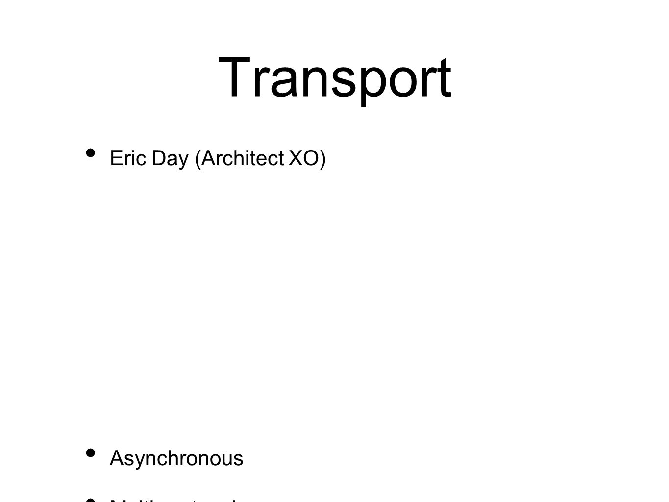 Transport Eric Day (Architect XO) Asynchronous Multi-protocol Partionalable