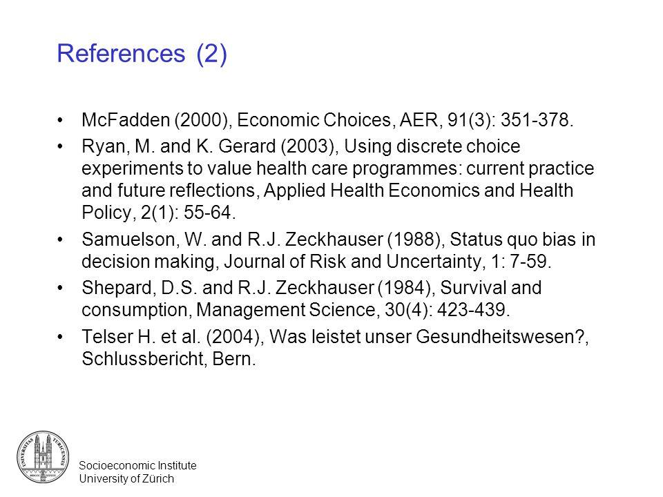 Socioeconomic Institute University of Zürich References (2) McFadden (2000), Economic Choices, AER, 91(3): 351-378. Ryan, M. and K. Gerard (2003), Usi